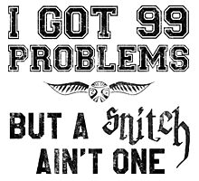 99 Problems But a Snitch Ain't One Photographic Print