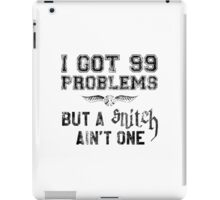 99 Problems But a Snitch Ain't One iPad Case/Skin