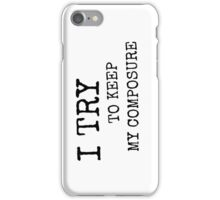 I Try To Keep My Composure iPhone Case/Skin