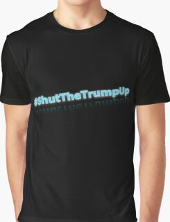 Shut the Trump Up - Glowing Graphic T-Shirt