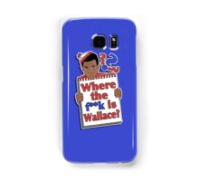 Where the F**k is Wallace? Samsung Galaxy Case/Skin