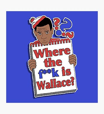 Where the F**k is Wallace? Photographic Print