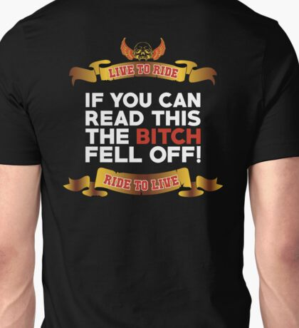 If You Can Read This Then The Bitch Fell off Unisex T-Shirt