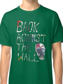 Back Against The Wall Classic T-Shirt