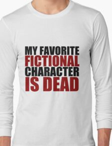my favorite fictional character is dead Long Sleeve T-Shirt