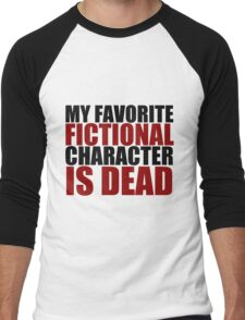 my favorite fictional character is dead Men's Baseball ¾ T-Shirt