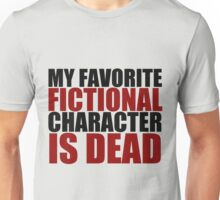 my favorite fictional character is dead Unisex T-Shirt