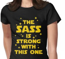 The Sass is strong with this one Womens Fitted T-Shirt