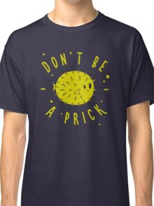 Dont Be A Prick Fish Classic T-Shirt