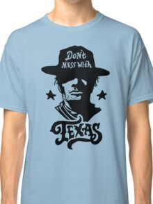 Dont Mess With Texas Classic T-Shirt