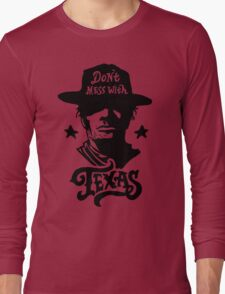 Dont Mess With Texas Long Sleeve T-Shirt