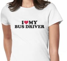 I love my bus driver Womens Fitted T-Shirt