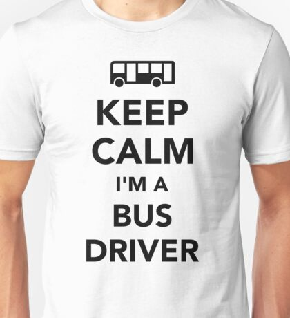 Keep calm I'm a bus driver Unisex T-Shirt