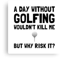 Risk It Golfing Canvas Print