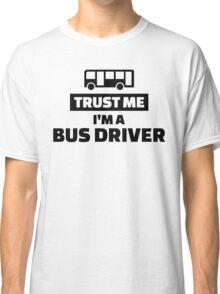 Trust me I'm a bus driver Classic T-Shirt