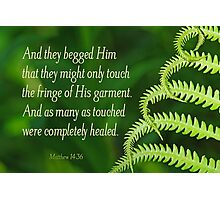 By His Fringe ~ Matthew 14:36 Photographic Print