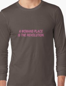 A Womans Place is the Revolution  Long Sleeve T-Shirt