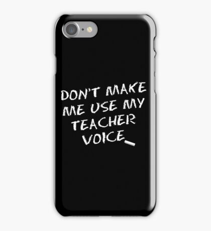 Don't Make me use my Teacher Voice iPhone Case/Skin