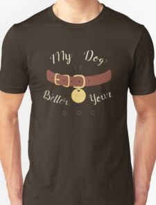My Dog is Better than your Dog Unisex T-Shirt