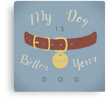 My Dog is Better than your Dog Canvas Print