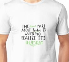 The worst part about Friday is... Unisex T-Shirt