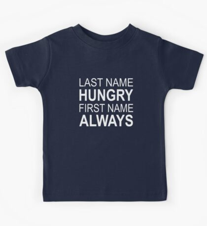 Last Name Hungry First Name Always Kids Tee