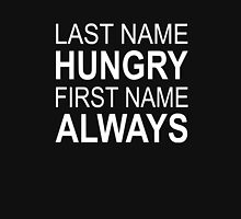 Last Name Hungry First Name Always Unisex T-Shirt