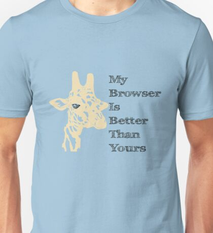 My Browser is Better Than Yours Unisex T-Shirt