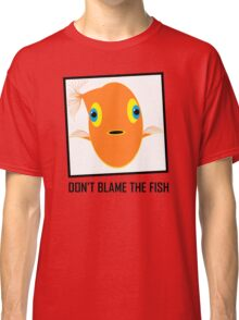 DON'T BLAME THE FISH Classic T-Shirt