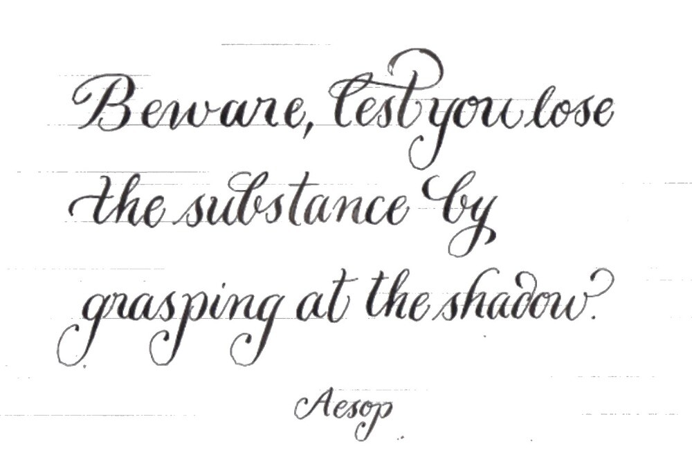 Grasping the Shadow handwritten Aesop quote by Melissa Goza