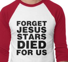 Forget Jesus Stars Died For Us Men's Baseball ¾ T-Shirt