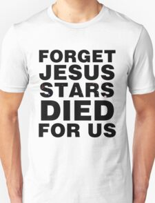 Forget Jesus Stars Died For Us Unisex T-Shirt
