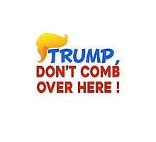Trump Don't Comb Over Here Photographic Print