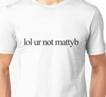 lol ur not mattyb Unisex T-Shirt