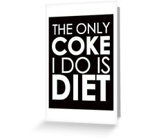 The only coke I do is diet (white) Greeting Card