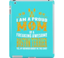 I Am Proud Mom Of Freaking Awesome Boston Terrier iPad Case/Skin