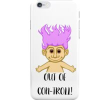 Out of Con-troll! iPhone Case/Skin