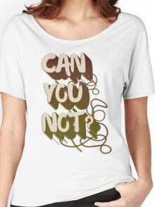 Can you not? Women's Relaxed Fit T-Shirt