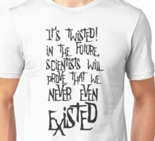 It's twisted... Unisex T-Shirt