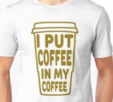 I Put Coffee in My Coffee Unisex T-Shirt
