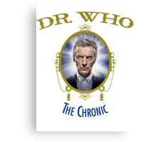 Dr Who - The Chronic Canvas Print