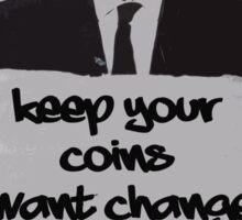 Keep your coins- I want change! Sticker