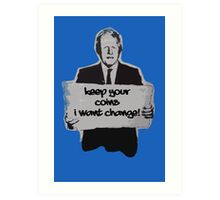 Keep your coins- I want change! Art Print