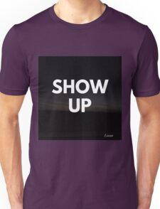 SHOW UP Unisex T-Shirt