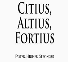 SPORT, ATHLETICS, Olympics, Olympic motto, Latin, Saying; Faster, Higher, Stronger. Citius, Altius, Fortius, Unisex T-Shirt