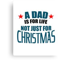 A dad is for life not just for chrismas,This product for you Canvas Print