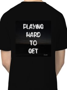 PLAYING HARD TO GET  Classic T-Shirt