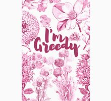 I'M GREEDY. T-Shirt