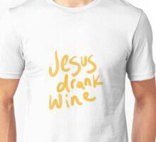 Jesus drank wine Unisex T-Shirt