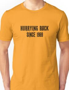 'Hurrying Back Since 1969' Unisex T-Shirt